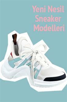 Yeni Nesil Sneaker Modelleri