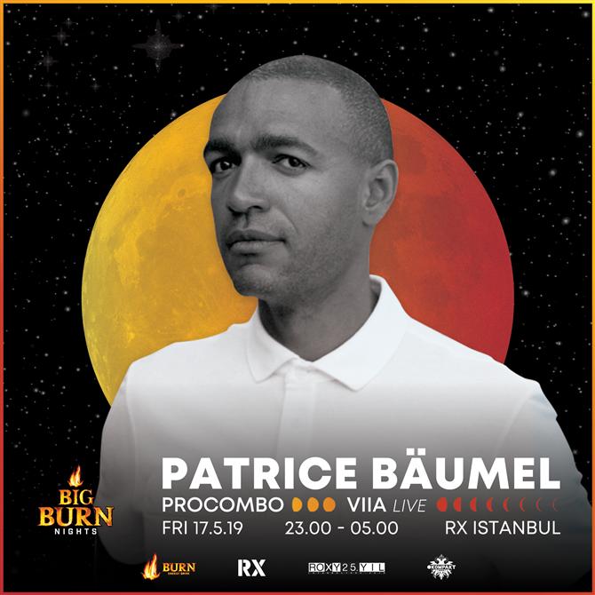 17 Mayıs'ta Big Burn Nights Kapsamında Patrice Baumel RX İstanbul'da