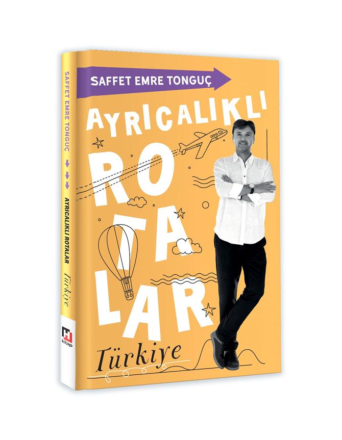 """Saffet Emre Tonguç'tan Yeni Kitap: """"Ayrıcalıklı Rotalar Türkiye"""""""