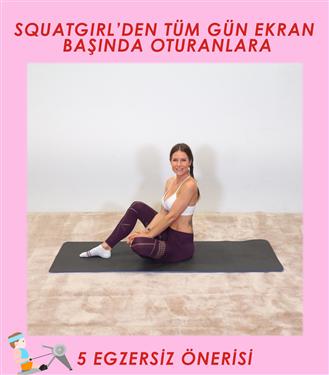 Squatgirl'den Tüm Gün Ekran Başında Oturanlara 5 Egzersiz Önerisi