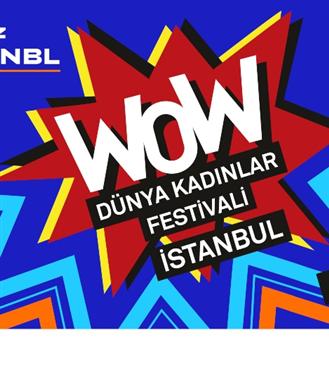 WOW - Dünya Kadınlar Festivali İstanbul ile Şehirde Kadın Olmak