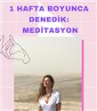 1 Hafta Boyunca Denedik: Meditasyon