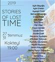 """""""Stories Of Lost Time"""" Sergisi 27-31 Temmuz'da Sanat Severlerle Buluşuyor"""